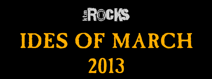 ktmrocks ides of march 2013